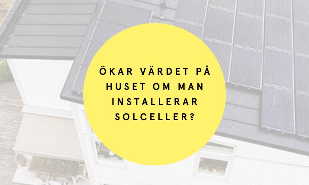 Ökar värdet på huset om man installerar solceller?