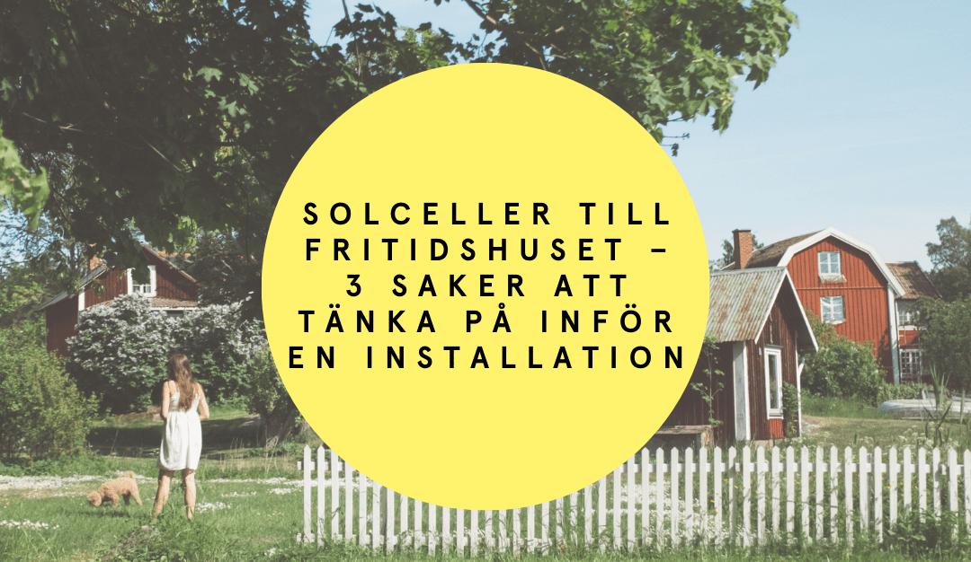 Solceller till fritidshuset – 3 saker att tänka på inför en installation
